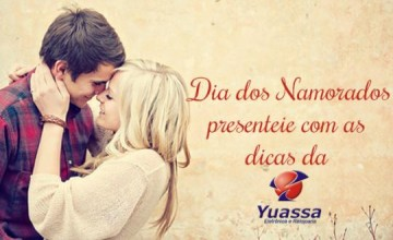 Dia dos Namorados: presenteie com as dicas da Yuassa